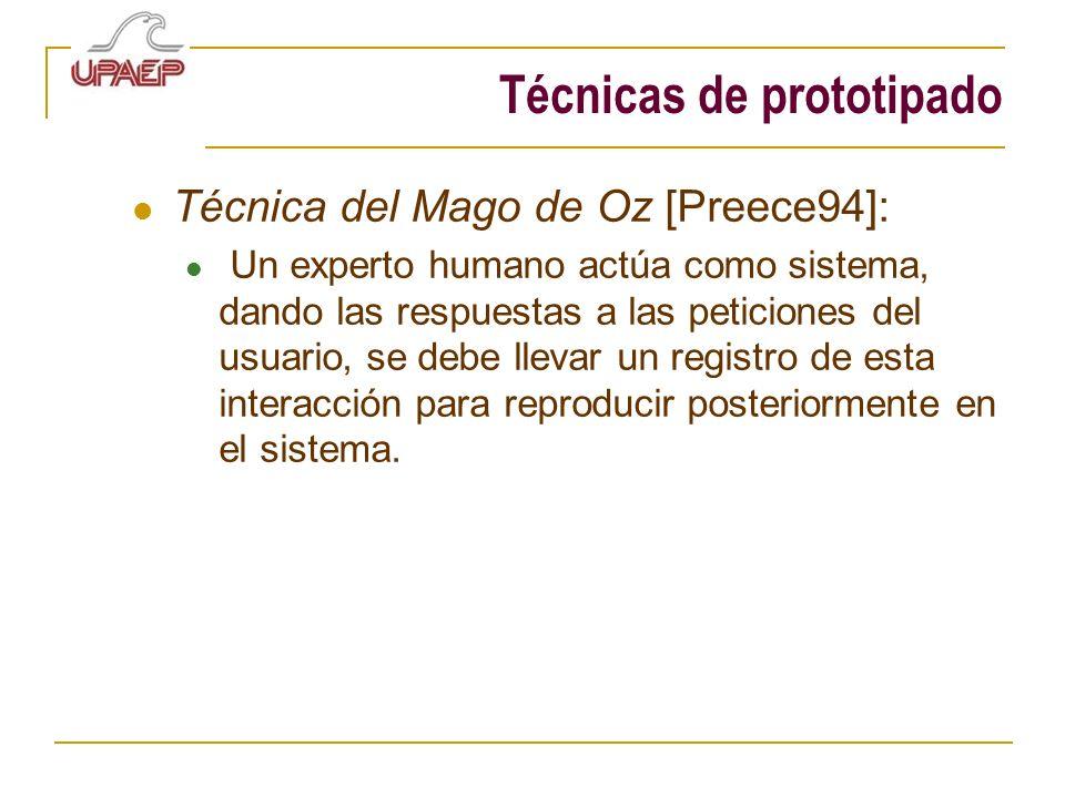 Técnicas de prototipado Técnica del Mago de Oz [Preece94]: Un experto humano actúa como sistema, dando las respuestas a las peticiones del usuario, se