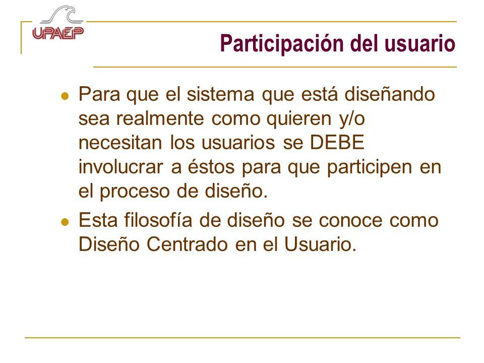 Participación del usuario Para que el sistema que está diseñando sea realmente como quieren y/o necesitan los usuarios se DEBE involucrar a éstos para