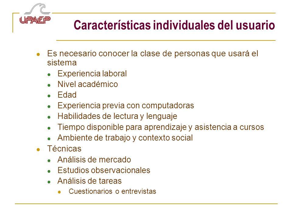 Características individuales del usuario Es necesario conocer la clase de personas que usará el sistema Experiencia laboral Nivel académico Edad Exper