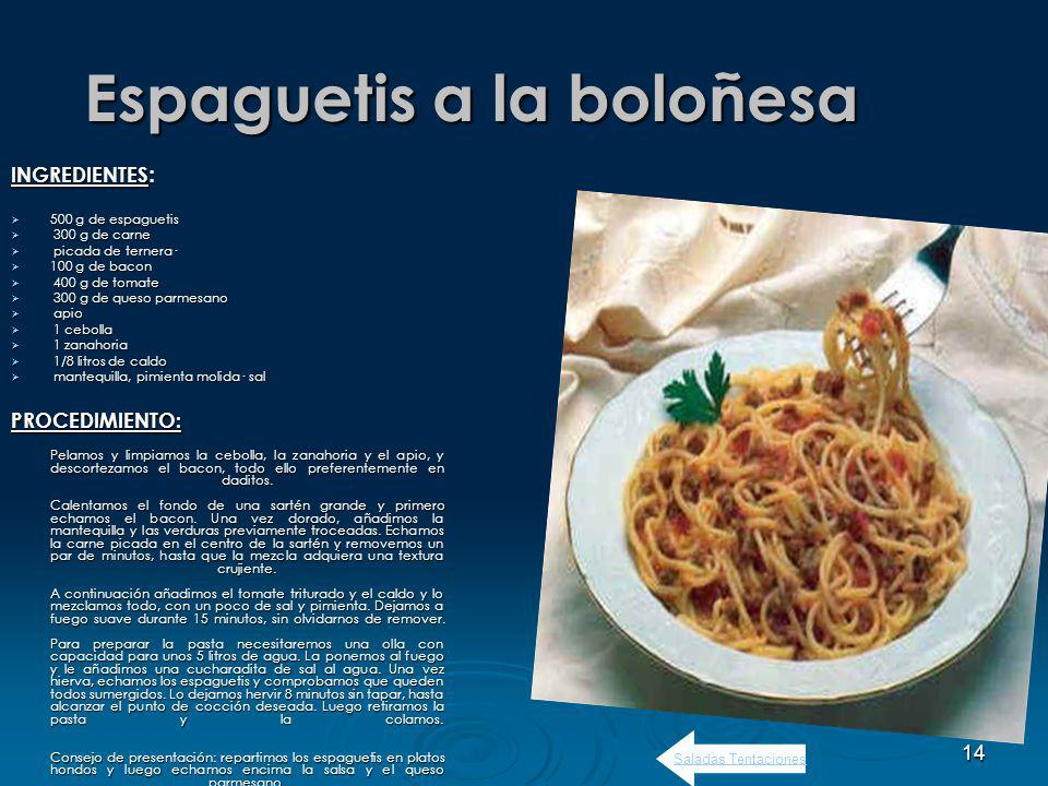 14 Espaguetis a la boloñesa INGREDIENTES : 500 g de espaguetis 500 g de espaguetis 300 g de carne 300 g de carne picada de ternera· picada de ternera· 100 g de bacon 100 g de bacon 400 g de tomate 400 g de tomate 300 g de queso parmesano 300 g de queso parmesano apio apio 1 cebolla 1 cebolla 1 zanahoria 1 zanahoria 1/8 litros de caldo 1/8 litros de caldo mantequilla, pimienta molida· sal mantequilla, pimienta molida· salPROCEDIMIENTO: Pelamos y limpiamos la cebolla, la zanahoria y el apio, y descortezamos el bacon, todo ello preferentemente en daditos.