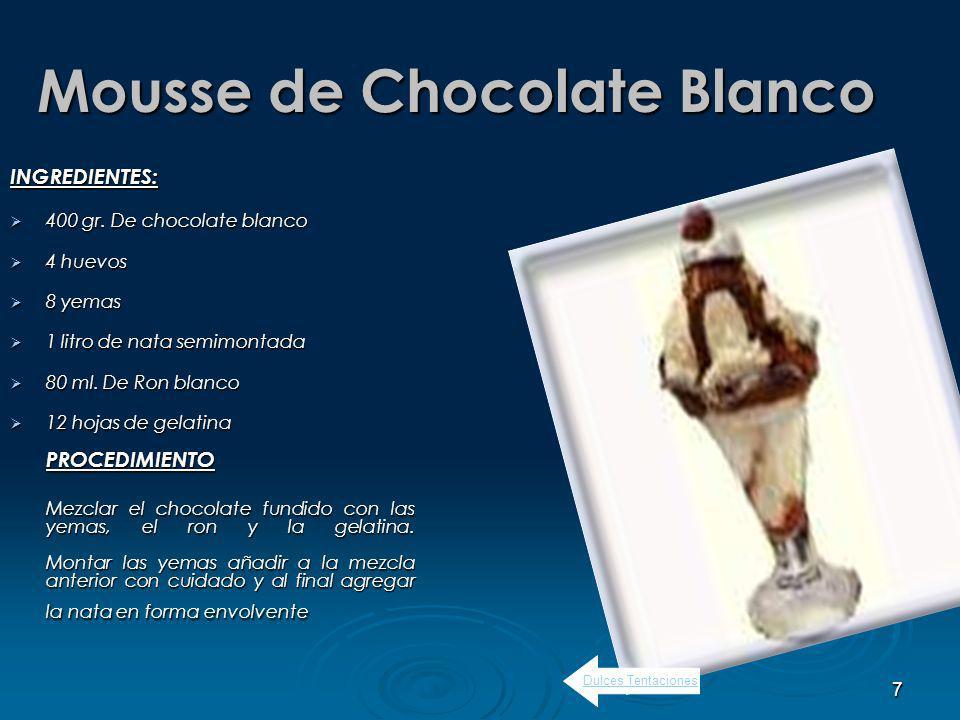 7 Mousse de Chocolate Blanco INGREDIENTES: 400 gr.