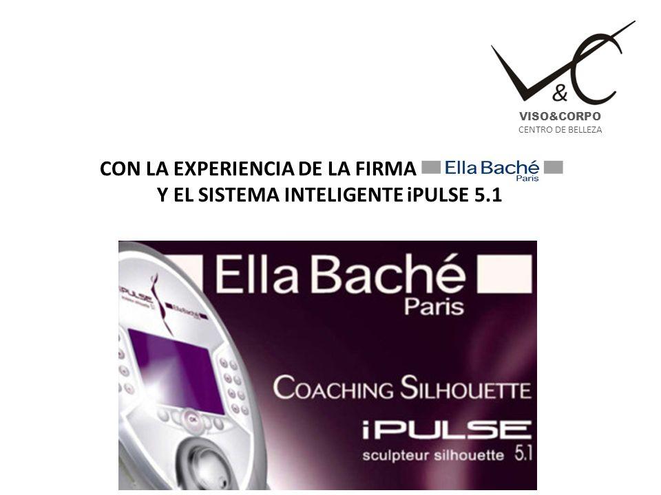 CON LA EXPERIENCIA DE LA FIRMA Y EL SISTEMA INTELIGENTE iPULSE 5.1 VISO&CORPO CENTRO DE BELLEZA