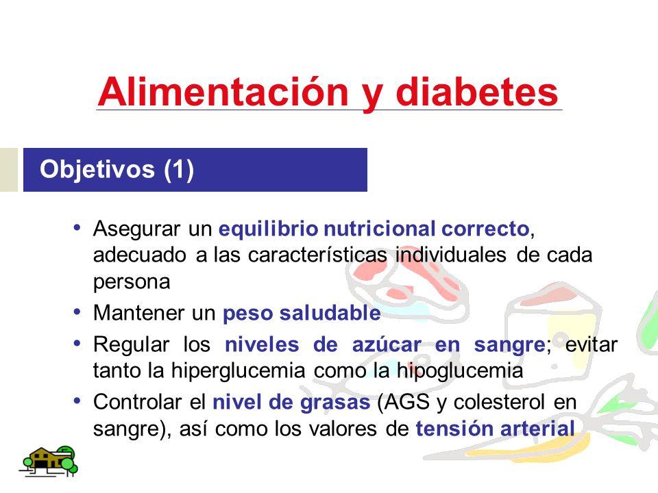 Alimentación y diabetes Objetivos (1) Asegurar un equilibrio nutricional correcto, adecuado a las características individuales de cada persona Mantene