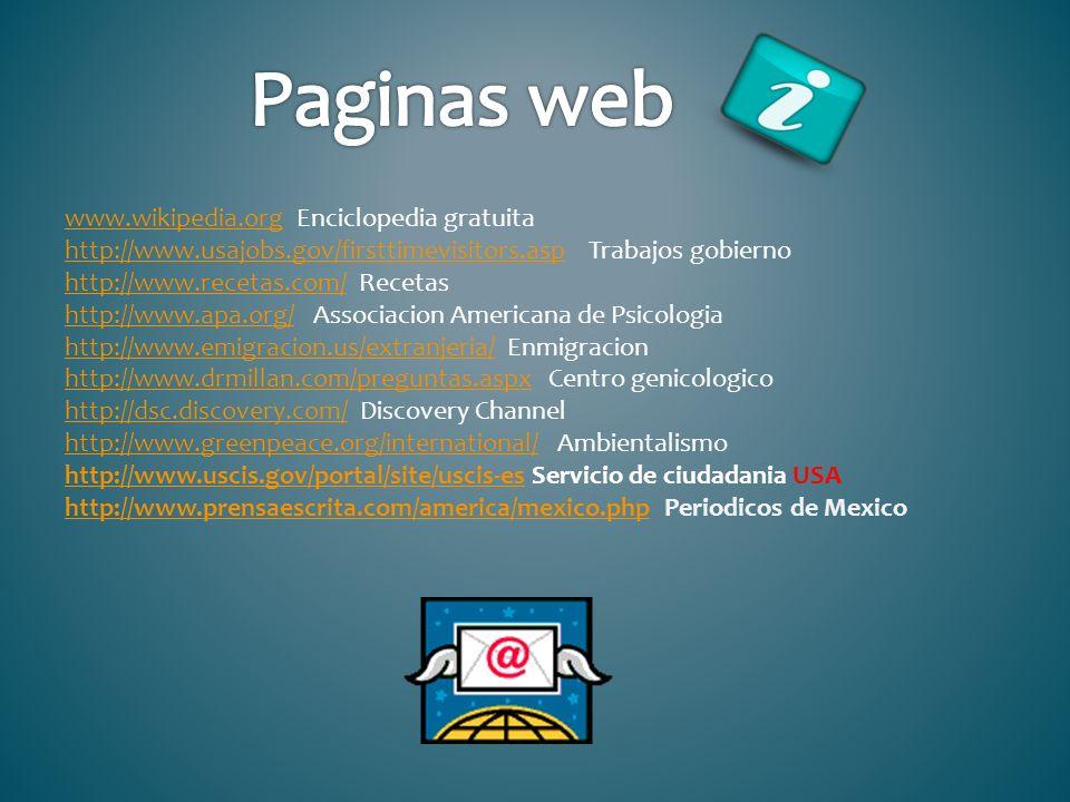 www.wikipedia.orgwww.wikipedia.org Enciclopedia gratuita http://www.usajobs.gov/firsttimevisitors.asp Trabajos gobierno http://www.recetas.com/ Receta