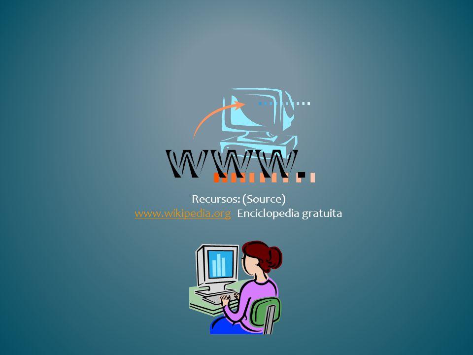 Recursos: (Source) www.wikipedia.org Enciclopedia gratuita www.wikipedia.org