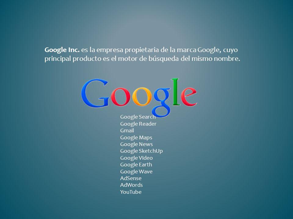 Google Inc. es la empresa propietaria de la marca Google, cuyo principal producto es el motor de búsqueda del mismo nombre. Google Search Google Reade