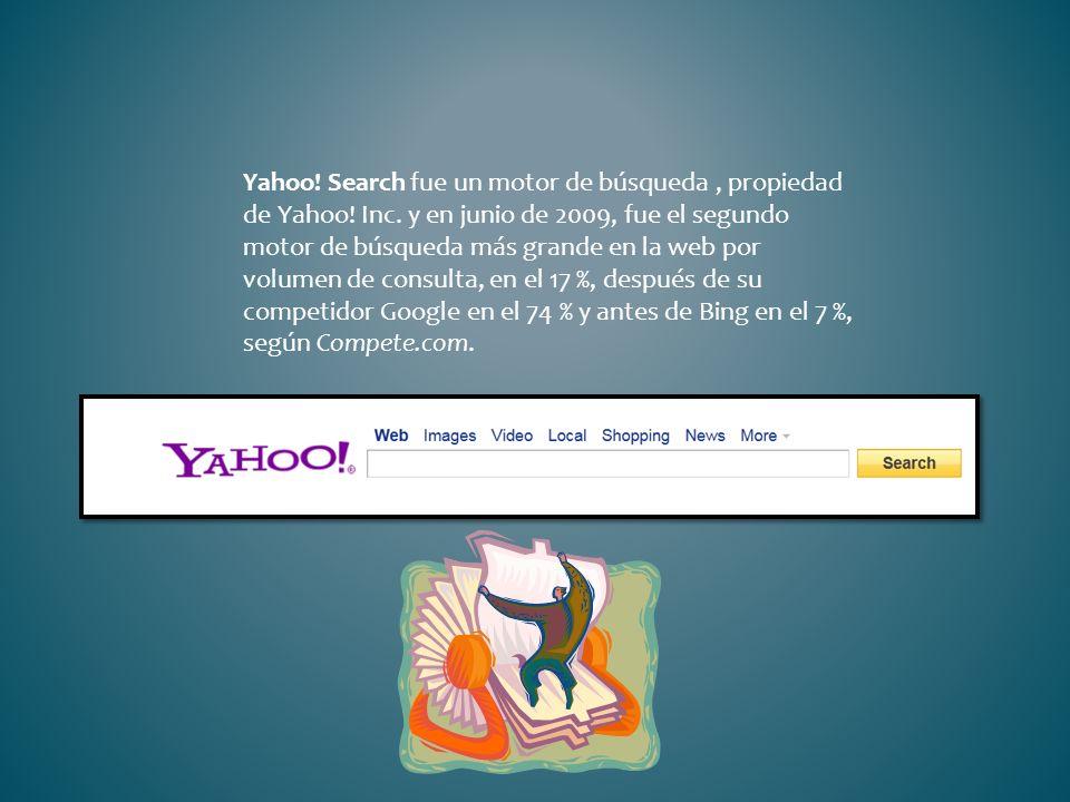 Yahoo! Search fue un motor de búsqueda, propiedad de Yahoo! Inc. y en junio de 2009, fue el segundo motor de búsqueda más grande en la web por volumen