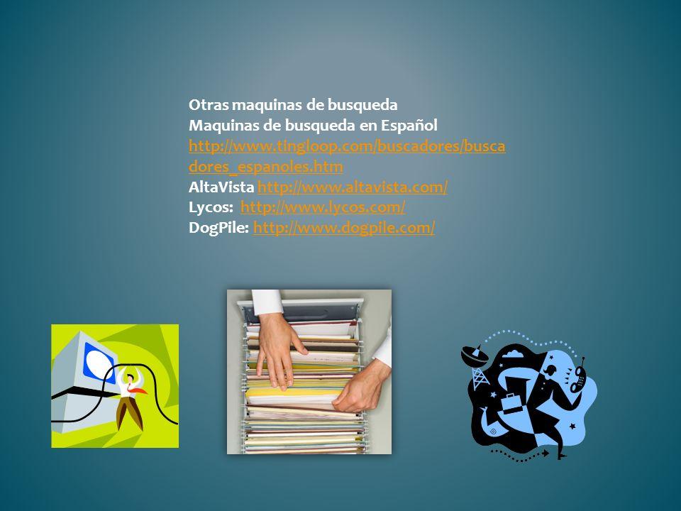 Otras maquinas de busqueda Maquinas de busqueda en Español http://www.tingloop.com/buscadores/busca dores_espanoles.htm http://www.tingloop.com/buscad