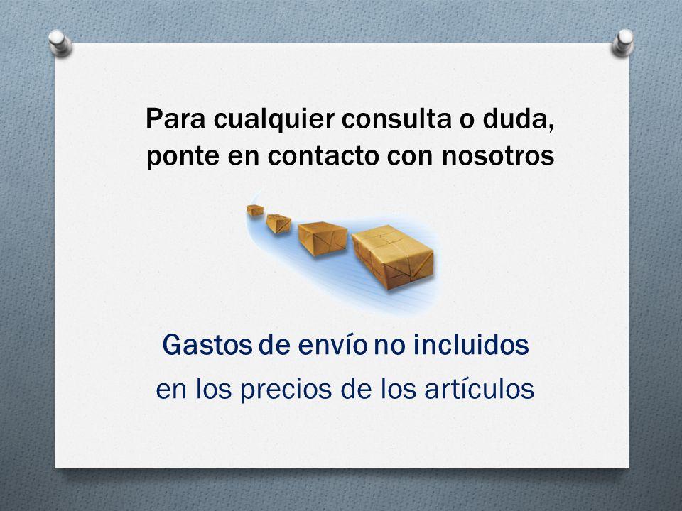 Para cualquier consulta o duda, ponte en contacto con nosotros Gastos de envío no incluidos en los precios de los artículos