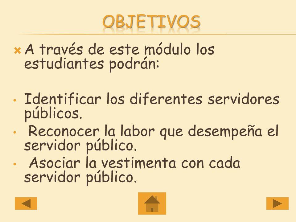Portada Introducción Objetivos ¿Quiénes son los servidores públicos? ¿Quiénes son los servidores públicos? Maestra Policía Bombero Médico Jardinero Co