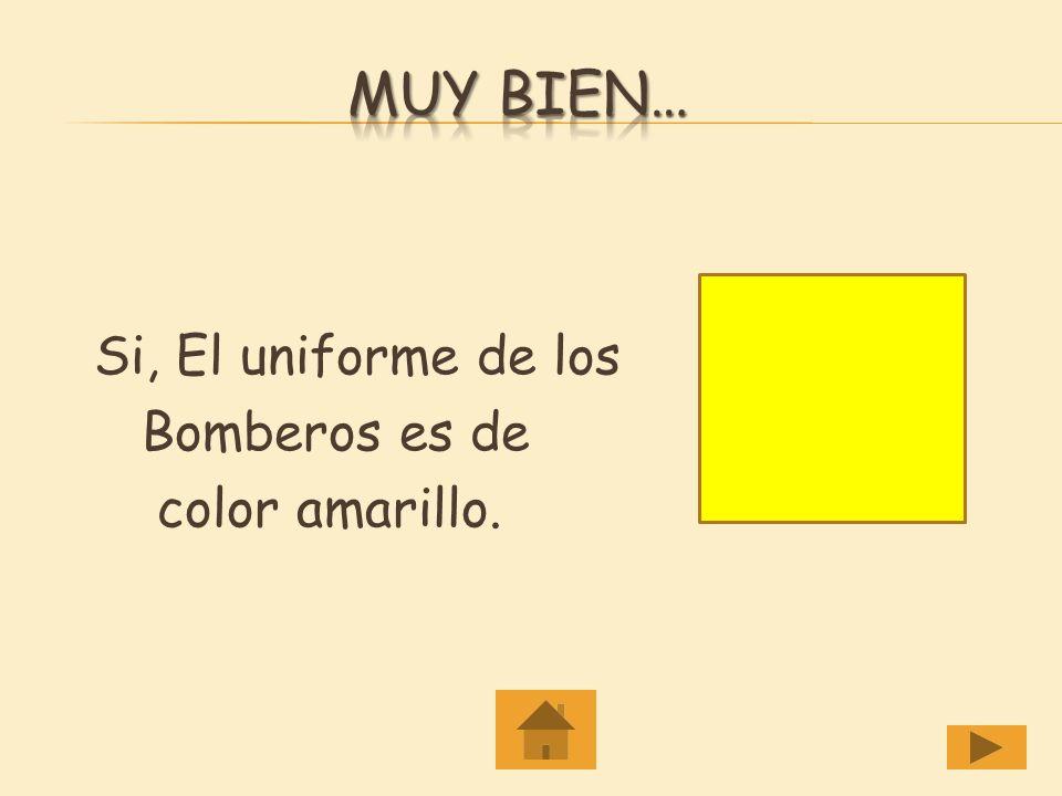 No, El uniforme de los Bomberos no es de Color azul.