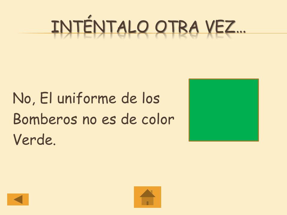 Si, El uniforme de los Bomberos es de color amarillo.