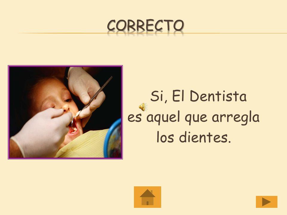 El Dentista arregla los _____. a. Dientes Dientes b. Autos Autos c. Huesos Huesos