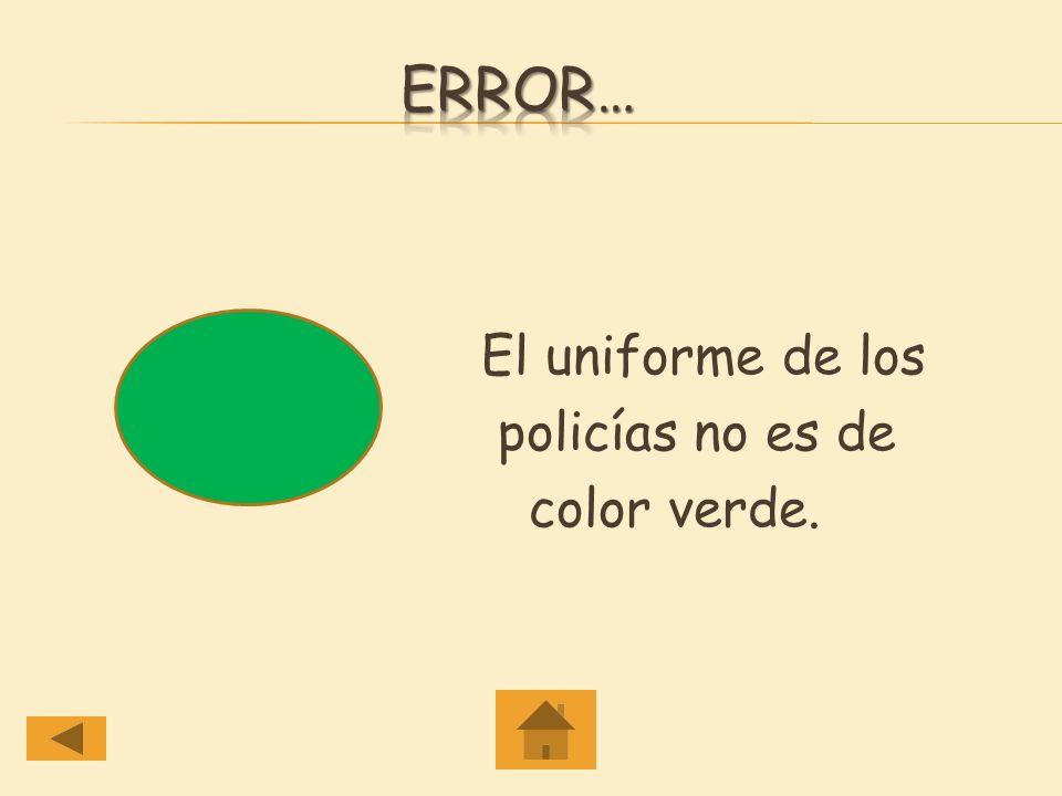 El Uniforme del Policía es de color ___. a. Verde Verde b. Azul Azul c. Amarillo Amarillo
