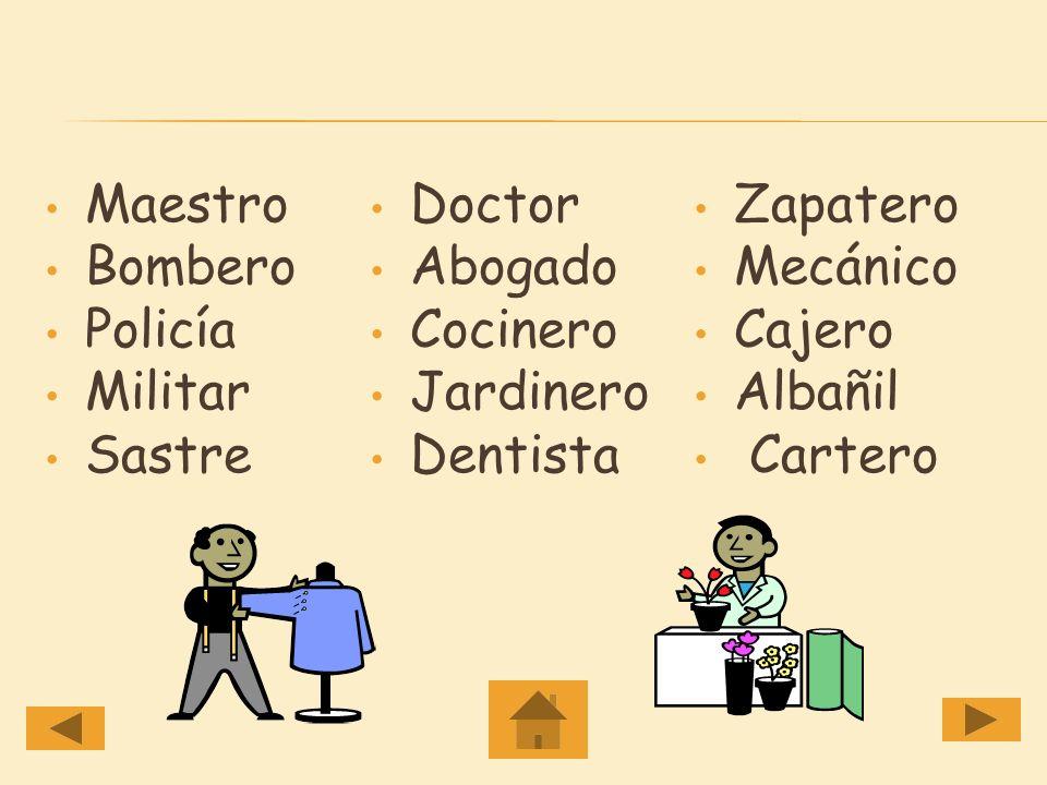 Maestro Bombero Policía Militar Sastre Doctor Abogado Cocinero Jardinero Dentista Zapatero Mecánico Cajero Albañil Cartero