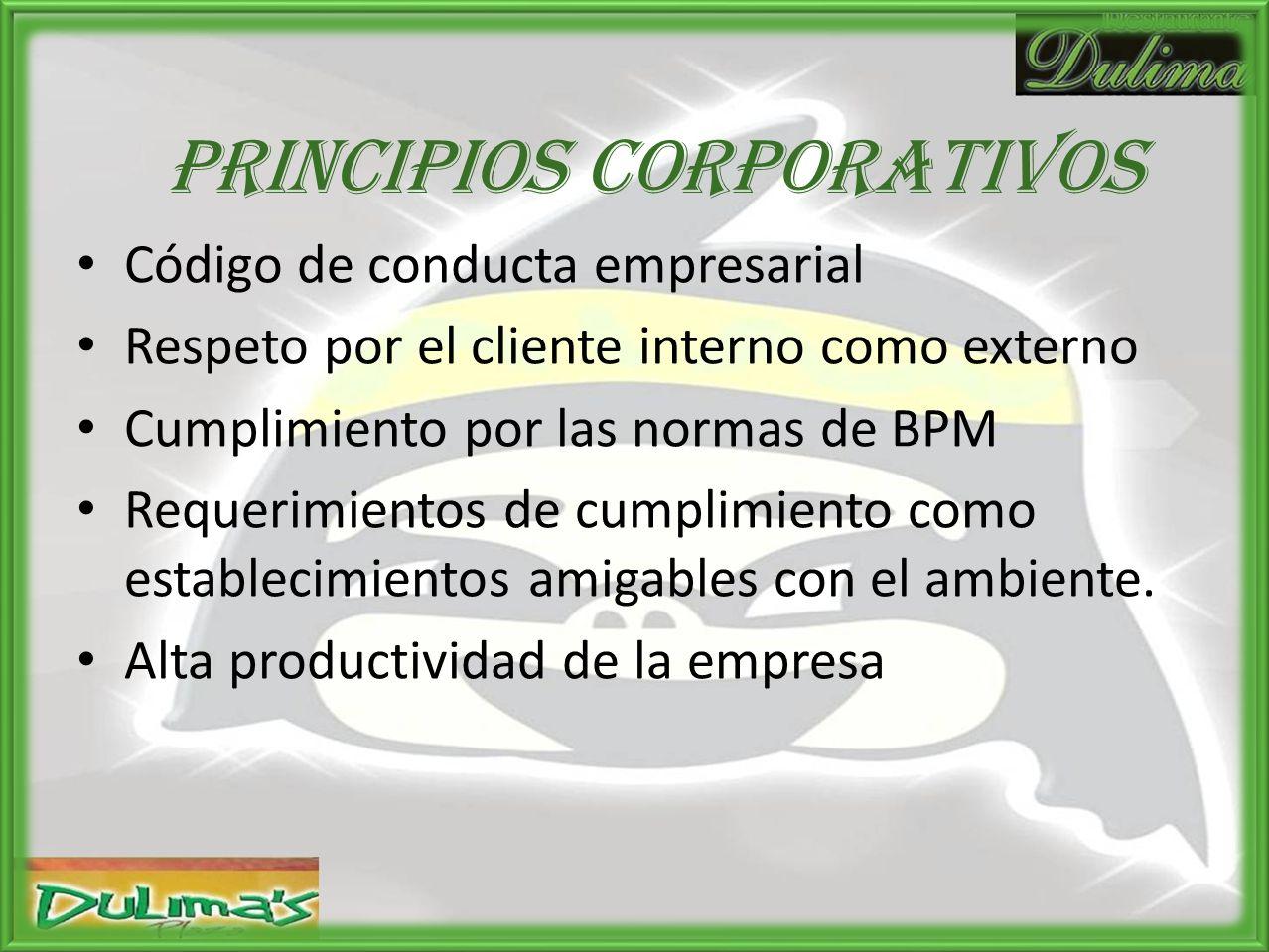PRINCIPIOS CORPORATIVOS Código de conducta empresarial Respeto por el cliente interno como externo Cumplimiento por las normas de BPM Requerimientos de cumplimiento como establecimientos amigables con el ambiente.