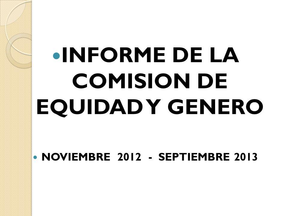 INFORME DE LA COMISION DE EQUIDAD Y GENERO NOVIEMBRE 2012 - SEPTIEMBRE 2013