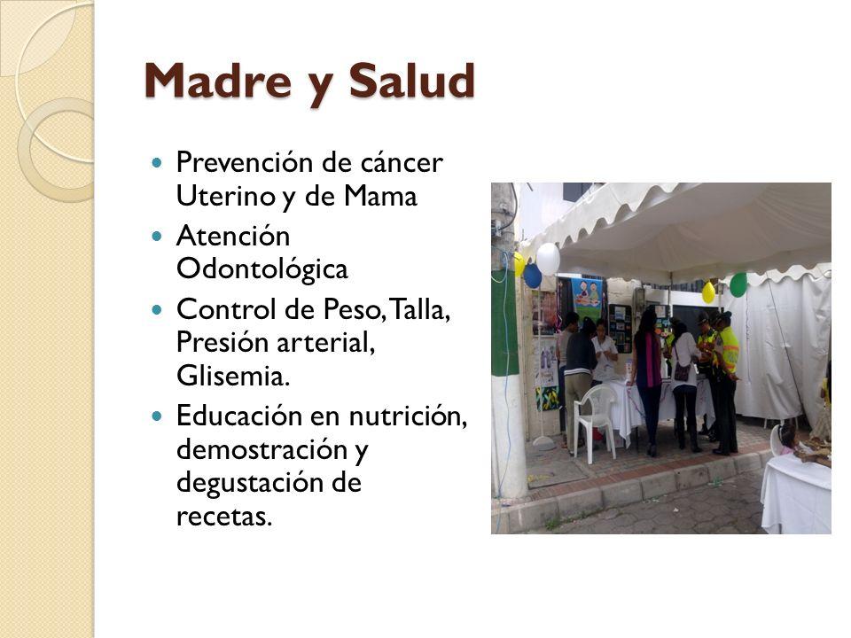 Madre y Salud Prevención de cáncer Uterino y de Mama Atención Odontológica Control de Peso, Talla, Presión arterial, Glisemia.