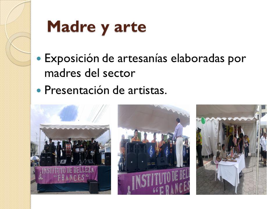 Madre y arte Exposición de artesanías elaboradas por madres del sector Presentación de artistas.