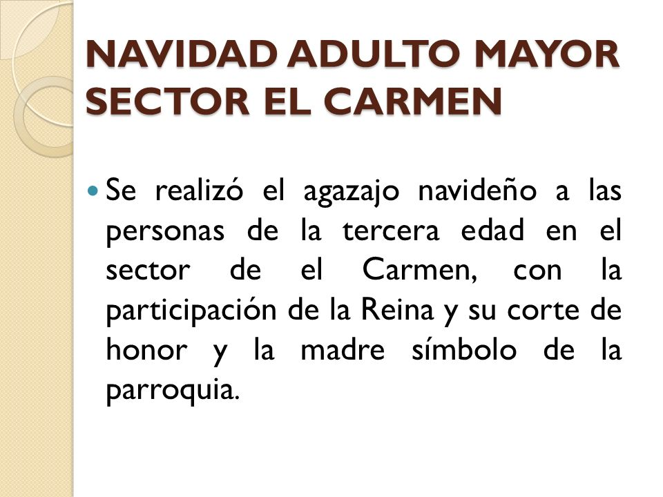 NAVIDAD ADULTO MAYOR SECTOR EL CARMEN Se realizó el agazajo navideño a las personas de la tercera edad en el sector de el Carmen, con la participación de la Reina y su corte de honor y la madre símbolo de la parroquia.