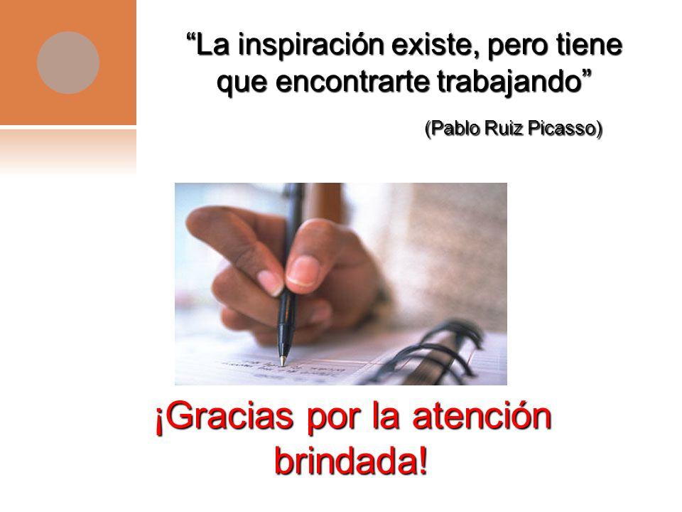 ¡Gracias por la atención brindada! La inspiración existe, pero tiene que encontrarte trabajando (Pablo Ruiz Picasso) (Pablo Ruiz Picasso)