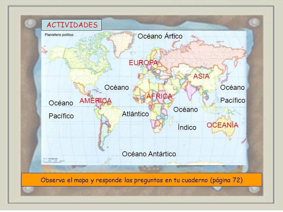 ACTIVIDADES Observa el mapa y responde las preguntas en tu cuaderno (página 72) Océano Pacífico Océano Atlántico Océano Índico Océano Ártico Océano An