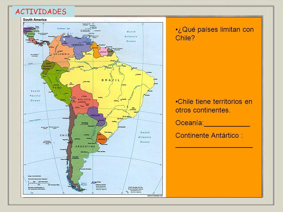 ACTIVIDADES ¿Qué países limitan con Chile? Chile tiene territorios en otros continentes. Oceanía:____________ Continente Antártico : _________________