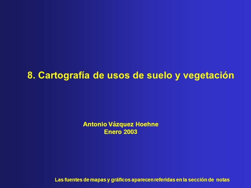 8. Cartografía de usos de suelo y vegetación Las fuentes de mapas y gráficos aparecen referidas en la sección de notas Antonio Vázquez Hoehne Enero 20