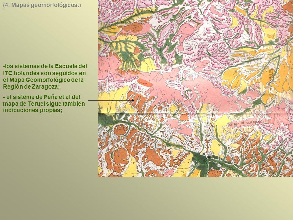 -los sistemas de la Escuela del ITC holandés son seguidos en el Mapa Geomorfológico de la Región de Zaragoza; - el sistema de Peña et al del mapa de Teruel sigue también indicaciones propias; (4.