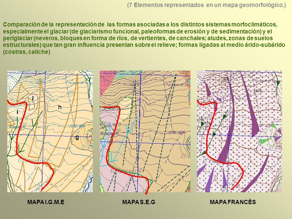 Comparación de la representación de las formas asociadas a los distintos sistemas morfoclimáticos, especialmente el glaciar (de glaciarismo funcional, paleoformas de erosión y de sedimentación) y el periglaciar (neveros, bloques en forma de ríos, de vertientes, de canchales; aludes, zonas de suelos estructurales) que tan gran influencia presentan sobre el relieve; formas ligadas al medio árido-subárido (costras, caliche) MAPA I.G.M.EMAPA S.E.GMAPA FRANCÉS (7 Elementos representados en un mapa geomorfológico.)