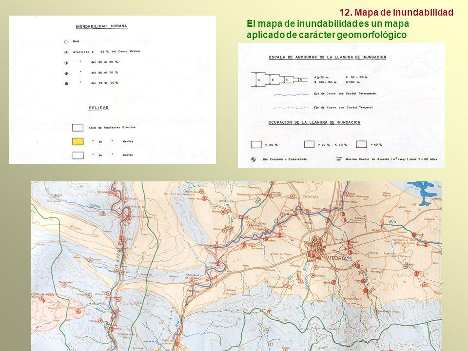 El mapa de inundabilidad es un mapa aplicado de carácter geomorfológico 12. Mapa de inundabilidad
