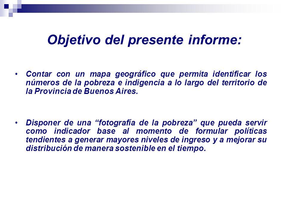 Objetivo del presente informe: Contar con un mapa geográfico que permita identificar los números de la pobreza e indigencia a lo largo del territorio de la Provincia de Buenos Aires.
