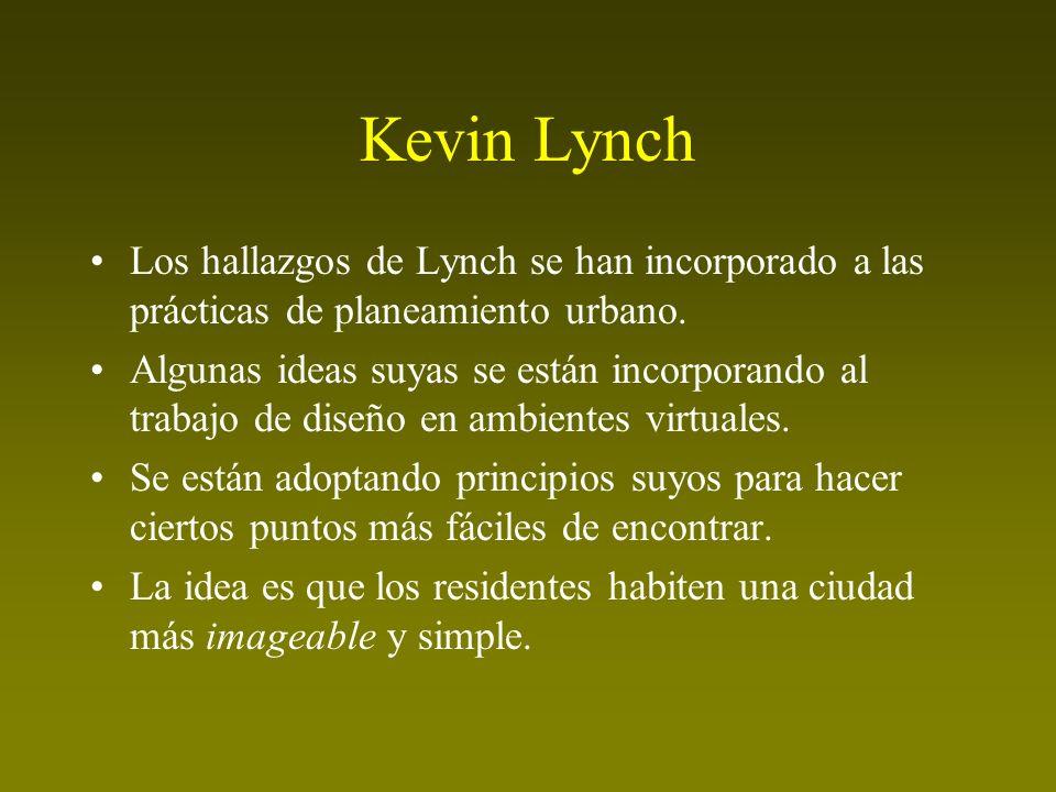 Kevin Lynch Los hallazgos de Lynch se han incorporado a las prácticas de planeamiento urbano. Algunas ideas suyas se están incorporando al trabajo de