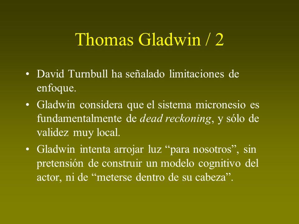 Thomas Gladwin / 2 David Turnbull ha señalado limitaciones de enfoque. Gladwin considera que el sistema micronesio es fundamentalmente de dead reckoni
