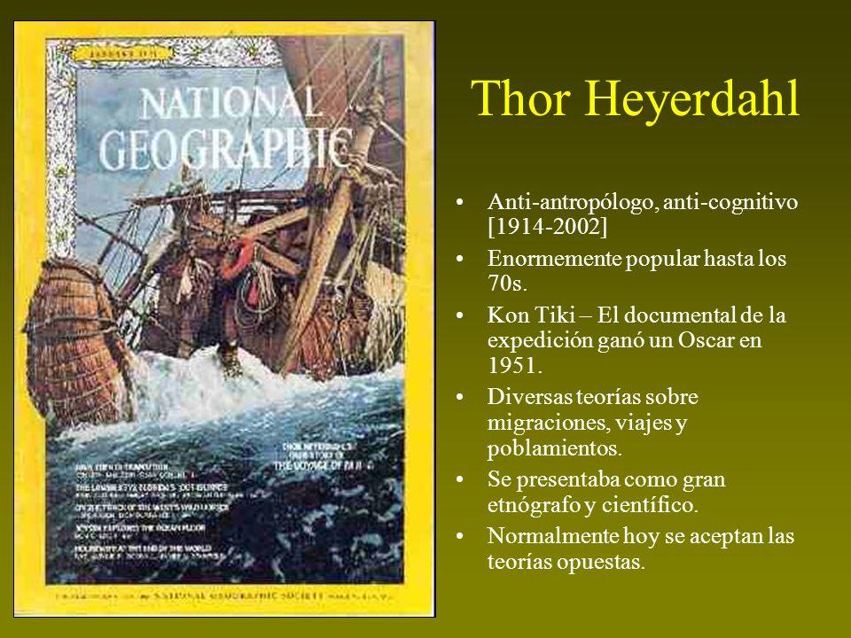 Thor Heyerdahl Anti-antropólogo, anti-cognitivo [1914-2002] Enormemente popular hasta los 70s. Kon Tiki – El documental de la expedición ganó un Oscar