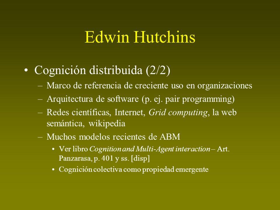 Edwin Hutchins Cognición distribuida (2/2) –Marco de referencia de creciente uso en organizaciones –Arquitectura de software (p. ej. pair programming)