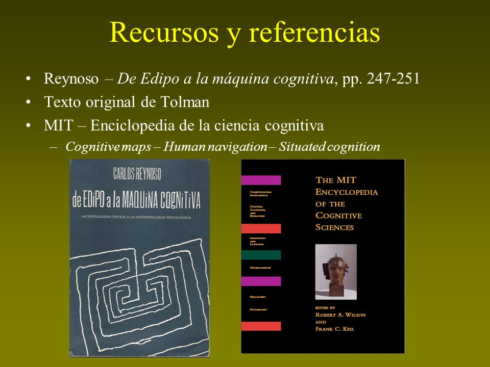 Recursos y referencias Reynoso – De Edipo a la máquina cognitiva, pp. 247-251 Texto original de Tolman MIT – Enciclopedia de la ciencia cognitiva –Cog