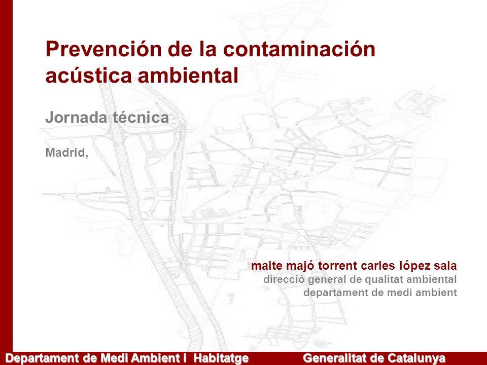 Departament de Medi Ambient i Habitatge Generalitat de Catalunya EUROPA Directiva 2002/49/CE de sobre evaluación y gestión del ruido ambiental de 25 de junio de 2002 ESTADO ESPAÑOL Ley del ruido 37/2003 de 17 de novembre de 2003 Real Decreto 1513/2005 desarrolla evaluación y gestión del ruido ambiental Proyecto de reglamento de la Ley CATALUÑA Ley 16/2002 de protección contra la contaminación acústica de 28 de juny de 2002, aprovada por el Parlamento el 12/06/2002, en vigor desde el 11/10/2002 Decreto 245/2005 fija los critérios para la elaboración de los mapas de capacidad acústica.