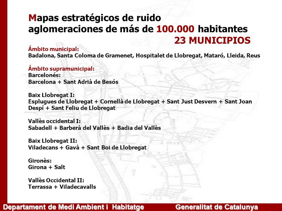 Departament de Medi Ambient i Habitatge Generalitat de Catalunya Mapas estratégicos de ruido aglomeraciones de más de 100.000 habitantes 23 MUNICIPIOS