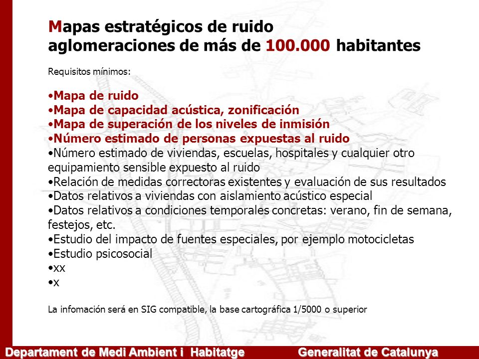 Departament de Medi Ambient i Habitatge Generalitat de Catalunya Mapas estratégicos de ruido aglomeraciones de más de 100.000 habitantes Requisitos mí