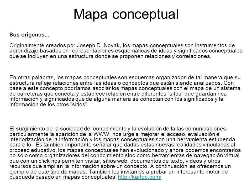 Mapa conceptual Sus orígenes... Originalmente creados por Joseph D. Novak, los mapas conceptuales son instrumentos de aprendizaje basados en represent