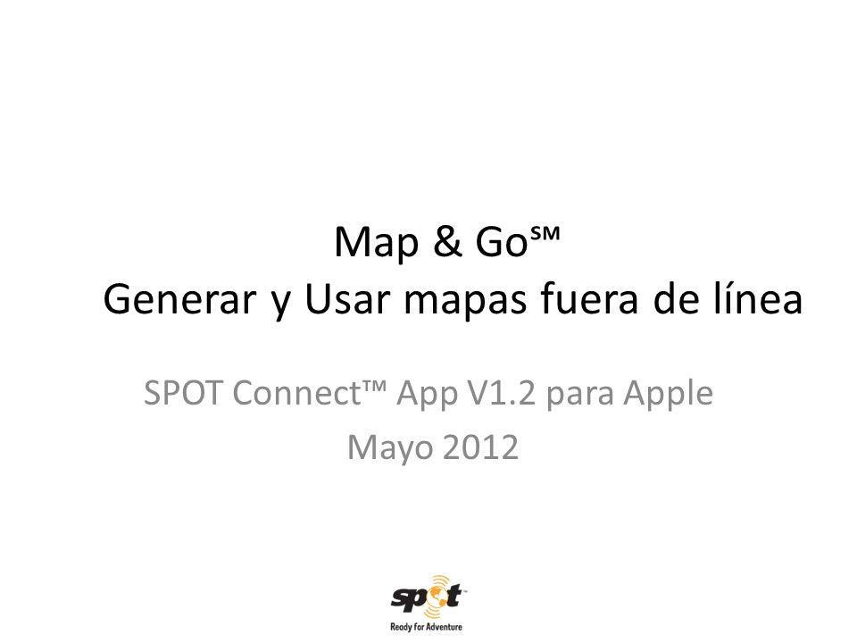 Map & Go Generar y Usar mapas fuera de línea SPOT Connect App V1.2 para Apple Mayo 2012