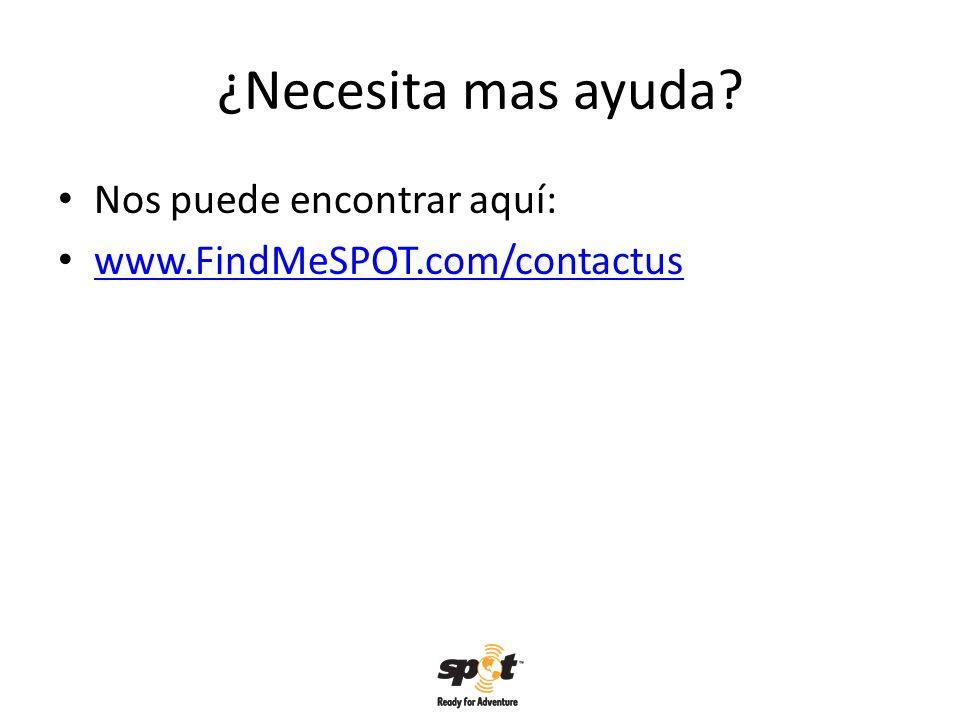 ¿Necesita mas ayuda? Nos puede encontrar aquí: www.FindMeSPOT.com/contactus