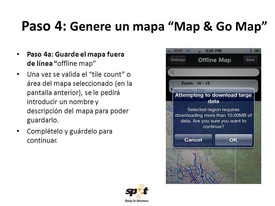 Paso 4: Genere un mapa Map & Go Map Paso 4a: Guarde el mapa fuera de línea offline map Una vez se valida el tile count o área del mapa seleccionado (en la pantalla anterior), se le pedirá introducir un nombre y descripción del mapa para poder guardarlo.