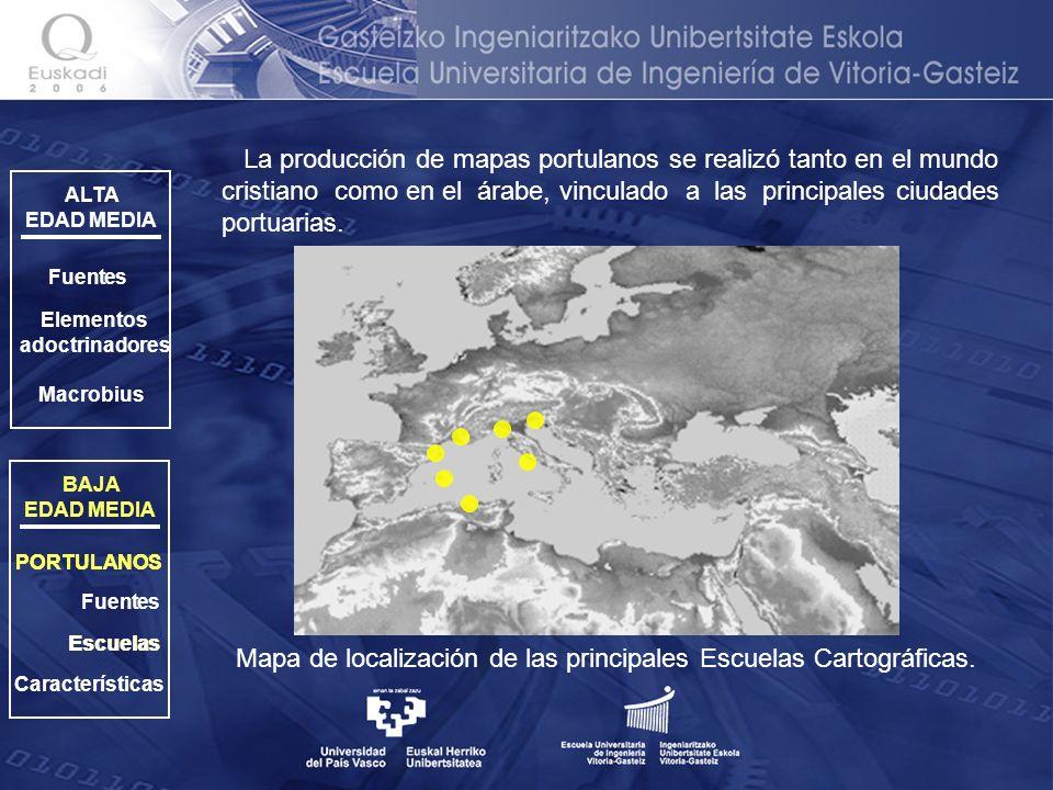 ALTA EDAD MEDIA PORTULANOS Elementos adoctrinadores Macrobius Fuentes BAJA EDAD MEDIA PORTULANOS Escuelas La producción de mapas portulanos se realizó