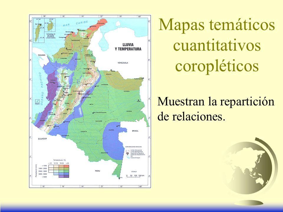 Mapas temáticos cuantitativos coropléticos Muestran la repartición de relaciones.