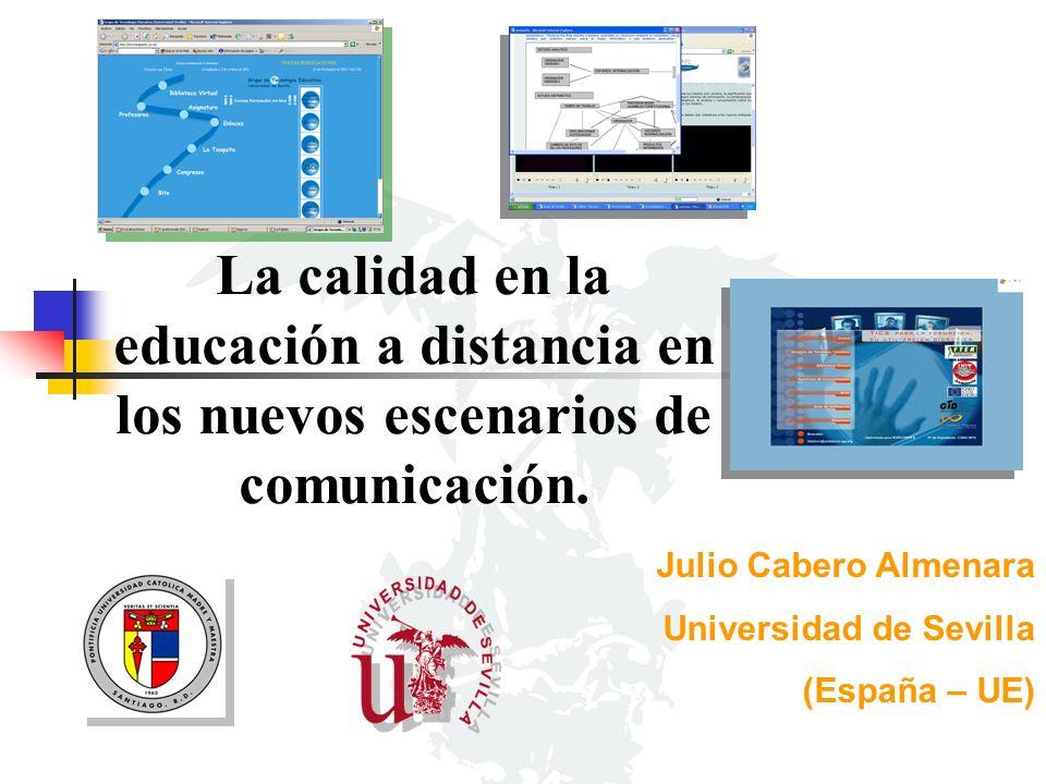 La calidad en la educación a distancia en los nuevos escenarios de comunicación. Julio Cabero Almenara Universidad de Sevilla (España – UE)