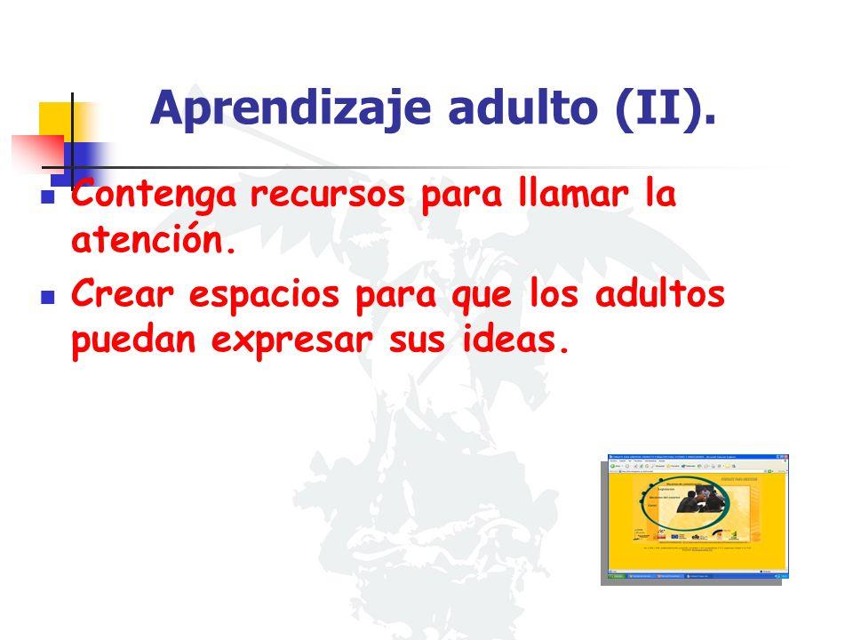 Aprendizaje adulto (II). Contenga recursos para llamar la atención. Crear espacios para que los adultos puedan expresar sus ideas.
