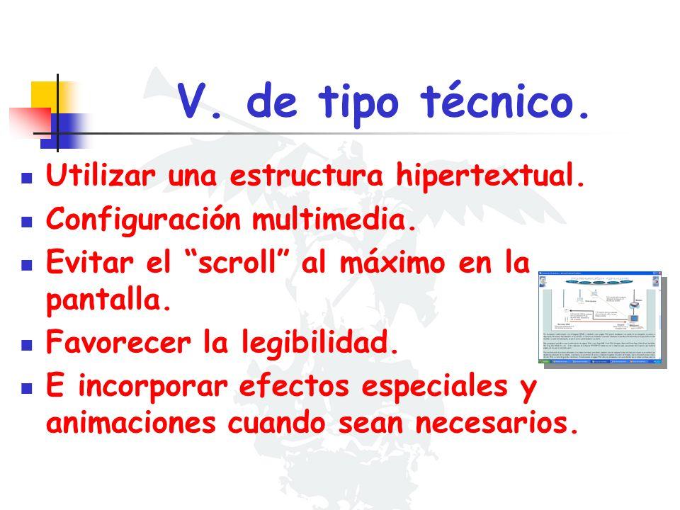 V. de tipo técnico. Utilizar una estructura hipertextual. Configuración multimedia. Evitar el scroll al máximo en la pantalla. Favorecer la legibilida
