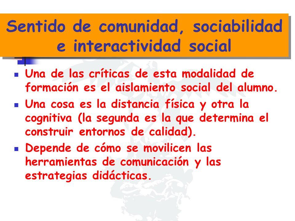 Sentido de comunidad, sociabilidad e interactividad social Una de las críticas de esta modalidad de formación es el aislamiento social del alumno. Una